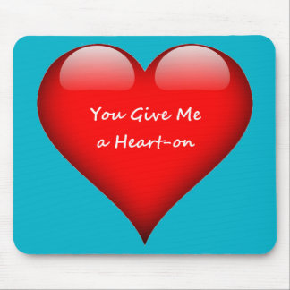 Heart You Give Me a Heart-on Mouse Pad