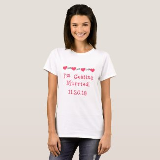 Hearts and Love I'm Getting Married T-shirt