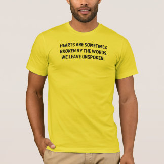 Hearts Are Sometimes Broken By The Words ... T-Shirt