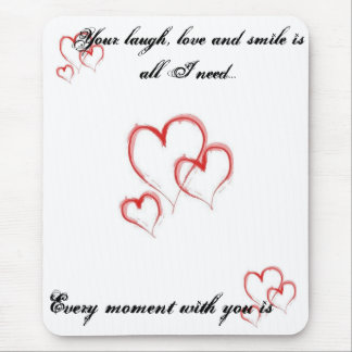 hearts, hearts, hearts, Your laugh, love and sm... Mouse Pad