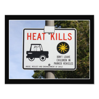 HEAT KILLS - Don't leave children in parked cars 4.25x5.5 Paper Invitation Card