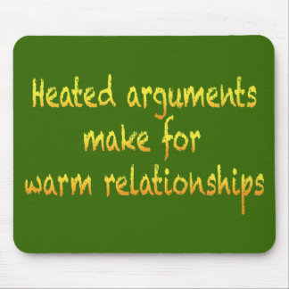 Heated arguments make for warm relationships mouse pads