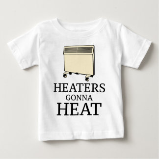Heaters Gonna Heat Baby T-Shirt