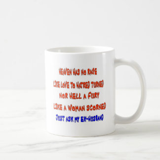 Heaven has no rage like love to hatred turned coffee mug