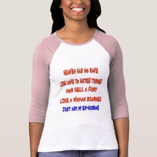 Heaven has no rage like love to hatred turned T-Shirt