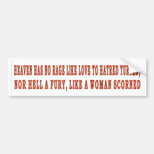 HEAVEN HAS NORAGE LIKE LOVE TO HATRED TURNED BUMPER STICKER
