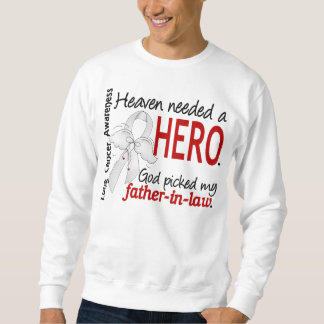 Heaven Needed a Hero Father-In-Law Lung Cancer Sweatshirt