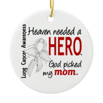 Heaven Needed A Hero Mom Lung Cancer Ceramic Ornament