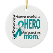 Heaven Needed a Hero Mom Ovarian Cancer Ceramic Ornament