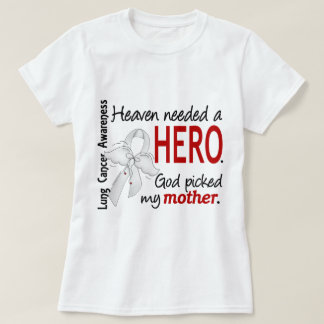 Heaven Needed A Hero Mother Lung Cancer T-Shirt