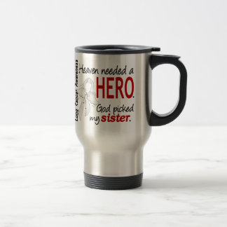Heaven Needed a Hero Sister Lung Cancer Travel Mug