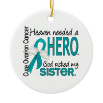 Heaven Needed a Hero Sister Ovarian Cancer Ceramic Ornament