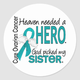 Heaven Needed a Hero Sister Ovarian Cancer Round Sticker