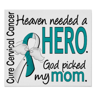 Heaven Needed Hero Cervical Cancer Mom Posters