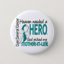 Heaven Needed Hero Cervical Cancer Mother-In-Law Pinback Button