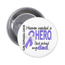 Heaven Needed Hero Esophageal Cancer Dad Pinback Button