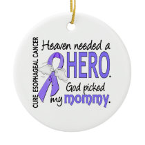 Heaven Needed Hero Esophageal Cancer Mommy Ceramic Ornament