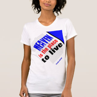 """""""Heaven -- The Place To Live"""" Tee Shirt"""