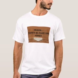 HEAVEN... THERE'S NO PLACE LIKE HOME... Religious T-Shirt