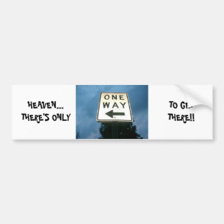 HEAVEN... THERE'S ONLY ONE WAY TO GET THERE!! Reli Bumper Sticker