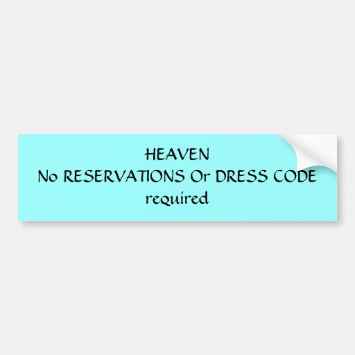 HEAVENNo RESERVATIONS Or DRESS CODE required Bumper Sticker