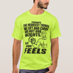 Heaviest Things We Lift and Carry Are Our Feels T-Shirt