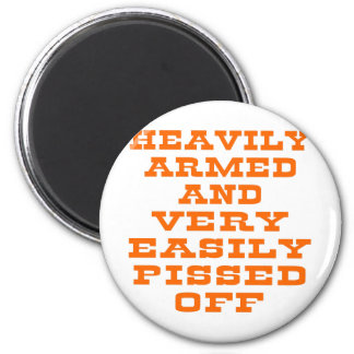 Heavily Armed And Very Easily Pissed Off Magnet