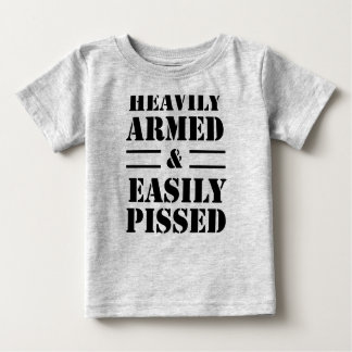 Heavily Armed & Easily Pissed Baby T-Shirt