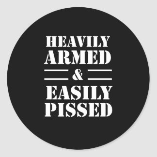 Heavily Armed & Easily Pissed Classic Round Sticker