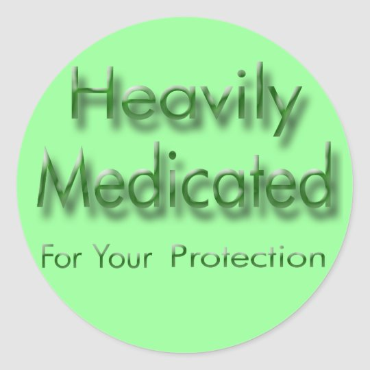 Heavily Medicated for Your Protection green Classic Round Sticker
