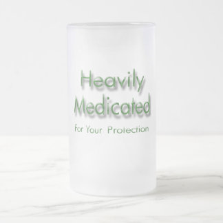 Heavily Medicated for Your Protection green Frosted Glass Beer Mug