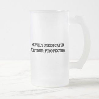 Heavily Medicated For Your Protection Coffee Mugs