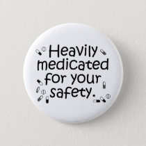 Heavily medicated for your protection pinback button