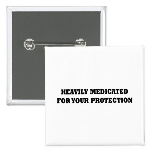 Heavily Medicated For Your Protection Pins