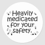 Heavily medicated for your protection round sticker