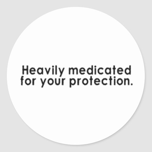 Heavily Medicated For Your Protection Stickers