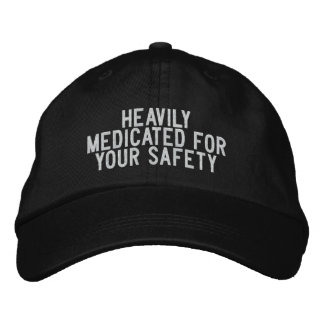 Heavily medicated for your safety embroidered baseball hat