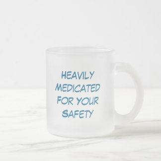 HeavilyMedicatedFor Your Safety, Heavily Medica... Frosted Glass Coffee Mug