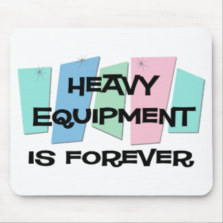 Heavy Equipment Is Forever Mouse Mats