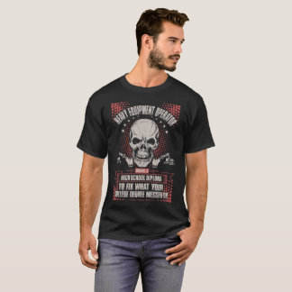 Heavy Equipment Operator Using High School Diploma T-Shirt