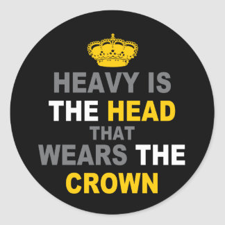 Heavy Is The Crown Classic Round Sticker