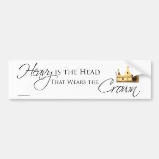 Heavy is the head that wears the crown bumper sticker