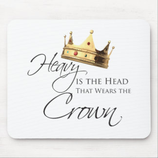Heavy is the Head that Wears the Crown Mouse Pad