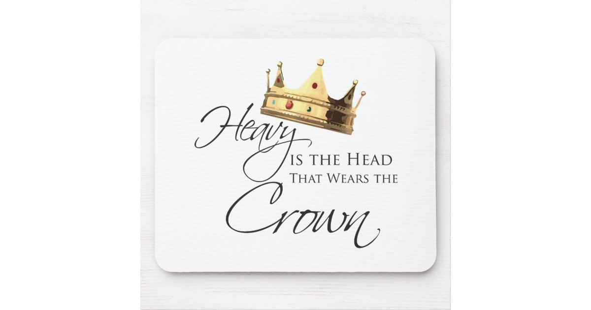 Heavy is the Head that Wears the Crown Mouse Pad | Zazzle