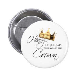 Heavy is the Head that Wears the Crown Pinback Button