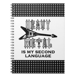 Heavy Metal  is my second language Spiral Note Books