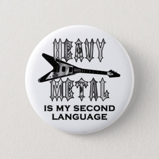 Heavy Metal  is my second language Round Pinback Button