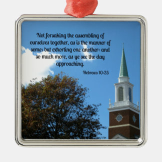 Hebrews 10:25 Not forsaking the assembling.... Metal Ornament