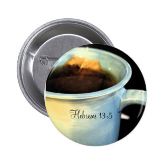 Hebrews 13:5 Tea Button