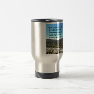 Hebrews 4:16 Let us therefore come boldly to the Travel Mug